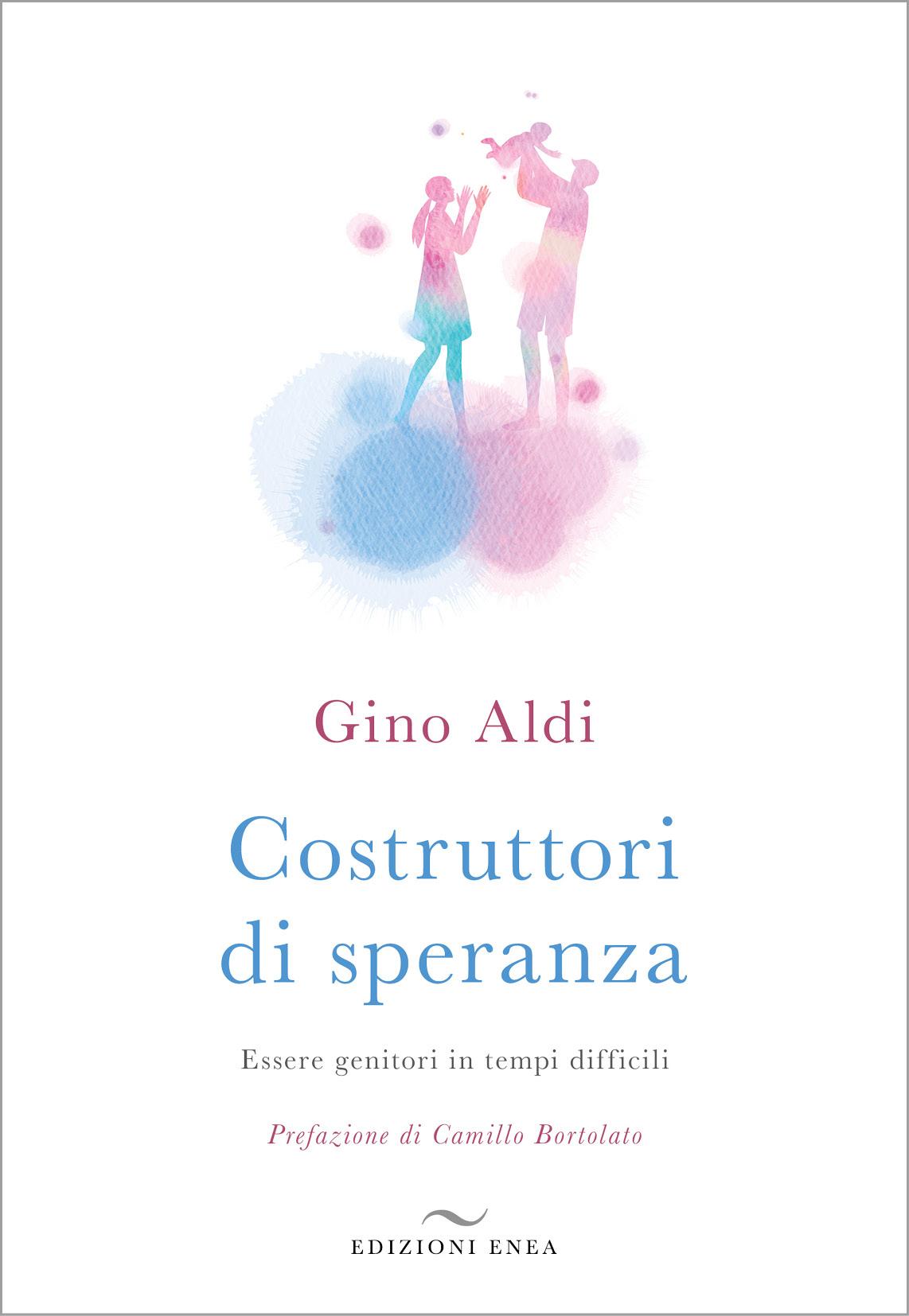 Costruttori di speranza - Gino Aldi | Edizioni Enea